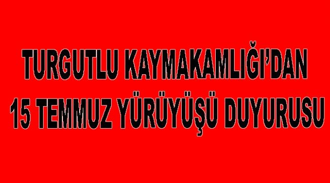 Turgutlu Kaymakamlığı'ndan 15 Temmuz yürüyüşü için duyuru