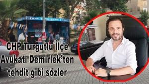 CHP Turgutlu İlçe Avukatı Demirlek'ten tehdit gibi sözler