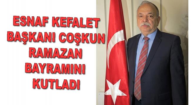 Esnaf Kefalet Başkanı Coşkun, Ramazan Bayramını kutladı