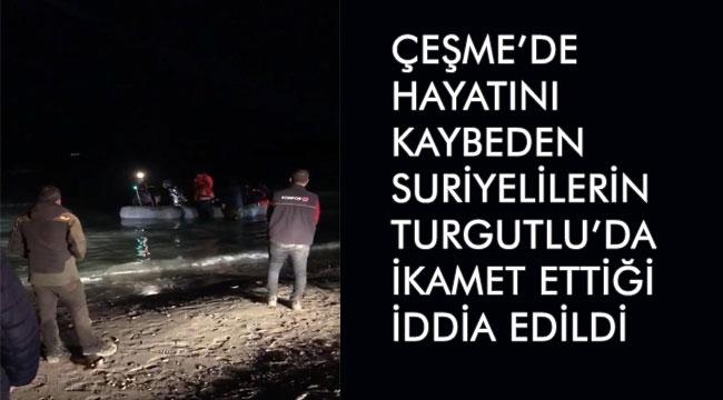 Çeşme'de hayatını kaybeden Suriyelilerin Turgutlu'da ikamet ettiği iddia edildi