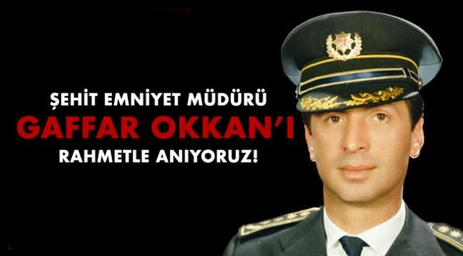 Şehit Emniyet Müdürü Gaffar Okkan'ı Rahmetle Anıyoruz