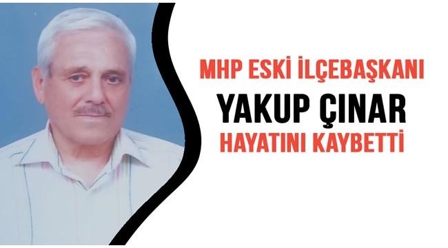 MHP eski ilçe başkanı Yakup Çınar hayatını kaybetti