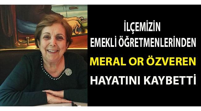 Emekli öğretmenlerden Meral Or Özveren hayatını kaybetti