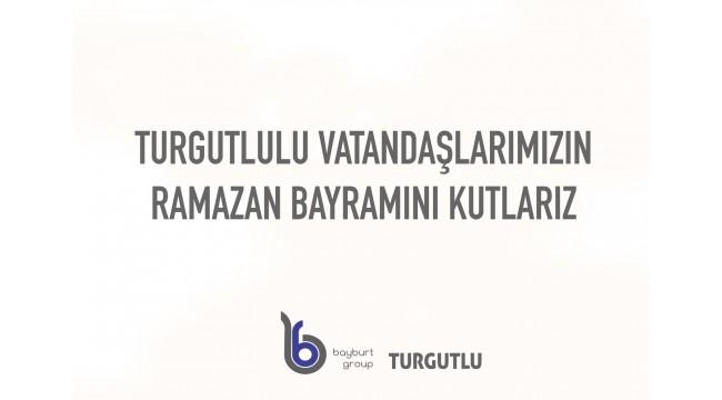Bayburt Group: Turgutlulu vatandaşlarımızın Ramazan Bayramı'nı kutlarız