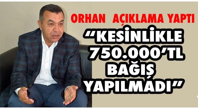 Serhat Orhan'dan açıklama: 'Kesinlikle 750.000 TL yardım yapılmamıştır!'