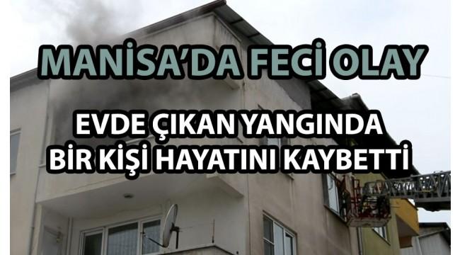 Evinde yangın çıkan kişi hayatını kaybetti