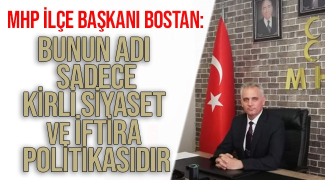MHP'li Bostan'dan protesto açıklaması: 'Bunun adı sadece kirli siyaset ve iftira politikasıdır'