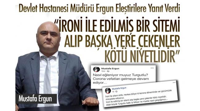"""Devlet Hastanesi Müdürü Ergun: """"İroni ile edilmiş bir sitemi alıp başka yere çekenler kötü niyetlidir"""""""