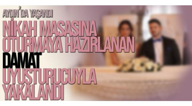 Aydın'da nikah masasına oturmaya hazırlanan damat uyuşturucuyla yakalandı