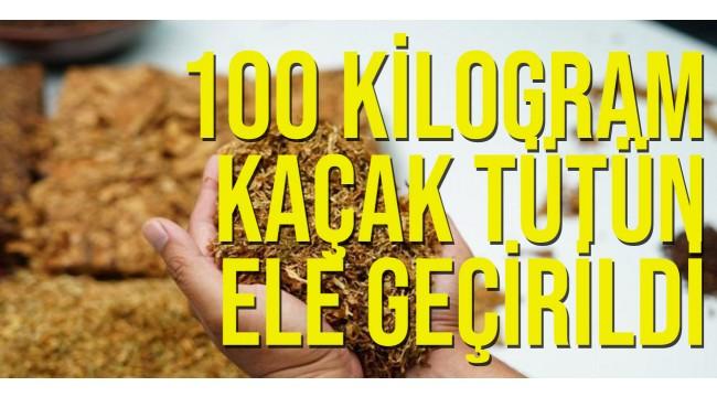 100 kilogram kaçak tütün ele geçirildi