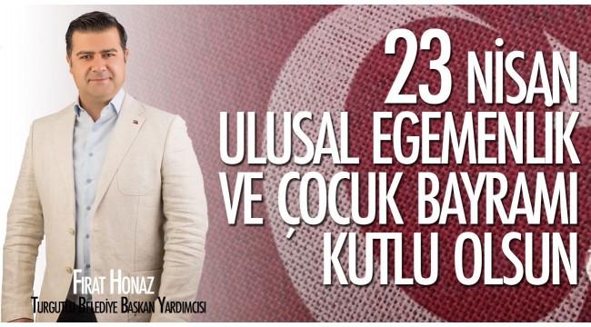 Belediye Başkan Yardımcısı Fırat Honaz'dan 23 Nisan mesajı