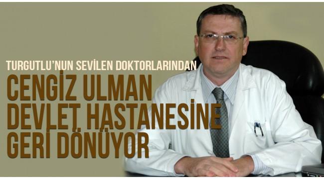 Uzm. Dr. Cengiz Ulman Devlet Hastanesine Geri Dönüyor