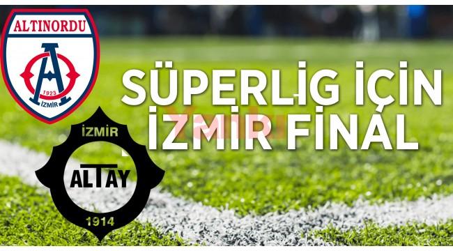 Altınordu ile Altay, Süper Lig için yarın İstanbul'da karşılaşacak