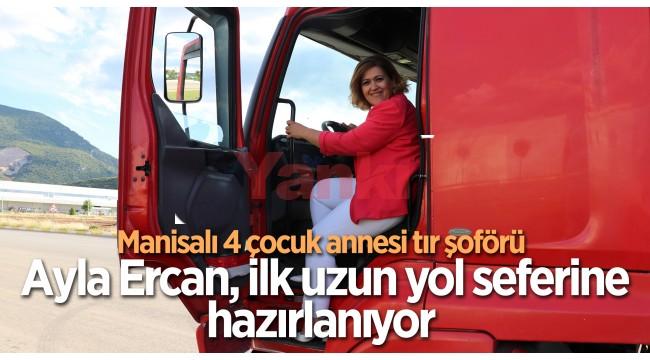 Manisalı 4 çocuk annesi tır şoförü Ayla Ercan, ilk uzun yol seferine hazırlanıyor