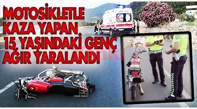 Motosikletle kaza yapan 15 yaşındaki genç ağır yaralandı