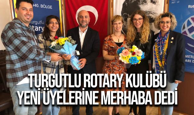 Turgutlu Rotary Kulübü Yeni Üyelerine Merhaba Dedi